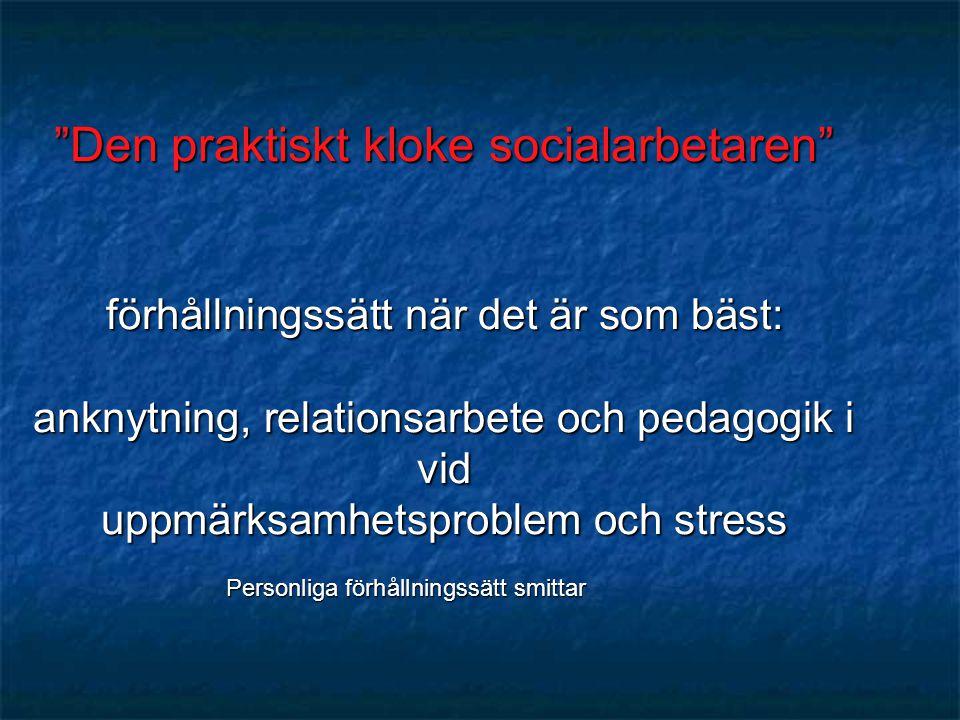"""""""Den praktiskt kloke socialarbetaren"""" förhållningssätt när det är som bäst: anknytning, relationsarbete och pedagogik i vid uppmärksamhetsproblem och"""