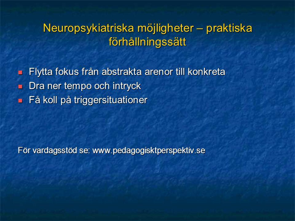 Neuropsykiatriska möjligheter – praktiska förhållningssätt Flytta fokus från abstrakta arenor till konkreta Flytta fokus från abstrakta arenor till ko