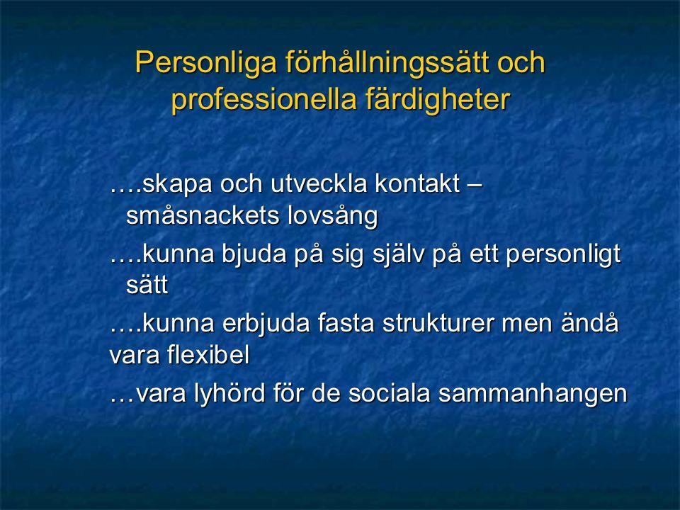 Personliga förhållningssätt och professionella färdigheter ….skapa och utveckla kontakt – småsnackets lovsång ….kunna bjuda på sig själv på ett person