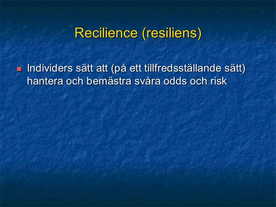Recilience (resiliens) Individers sätt att (på ett tillfredsställande sätt) hantera och bemästra svåra odds och risk Individers sätt att (på ett tillf