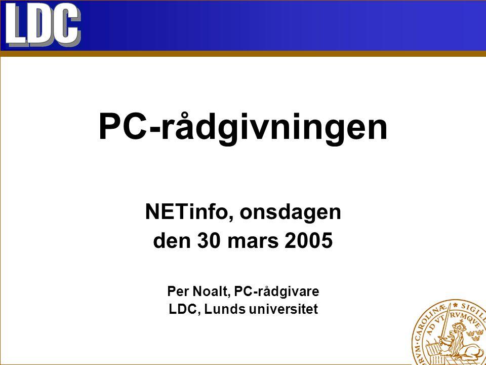 PC-rådgivningen NETinfo, onsdagen den 30 mars 2005 Per Noalt, PC-rådgivare LDC, Lunds universitet