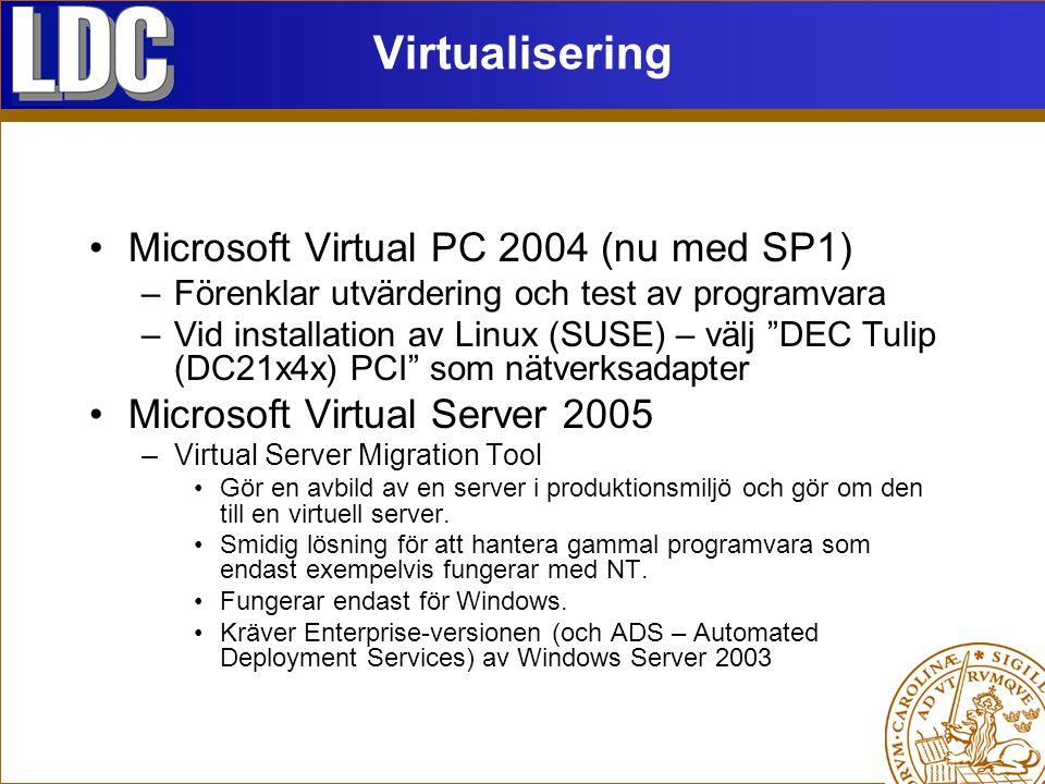 Virtualisering Microsoft Virtual PC 2004 (nu med SP1) –Förenklar utvärdering och test av programvara –Vid installation av Linux (SUSE) – välj DEC Tulip (DC21x4x) PCI som nätverksadapter Microsoft Virtual Server 2005 –Virtual Server Migration Tool Gör en avbild av en server i produktionsmiljö och gör om den till en virtuell server.