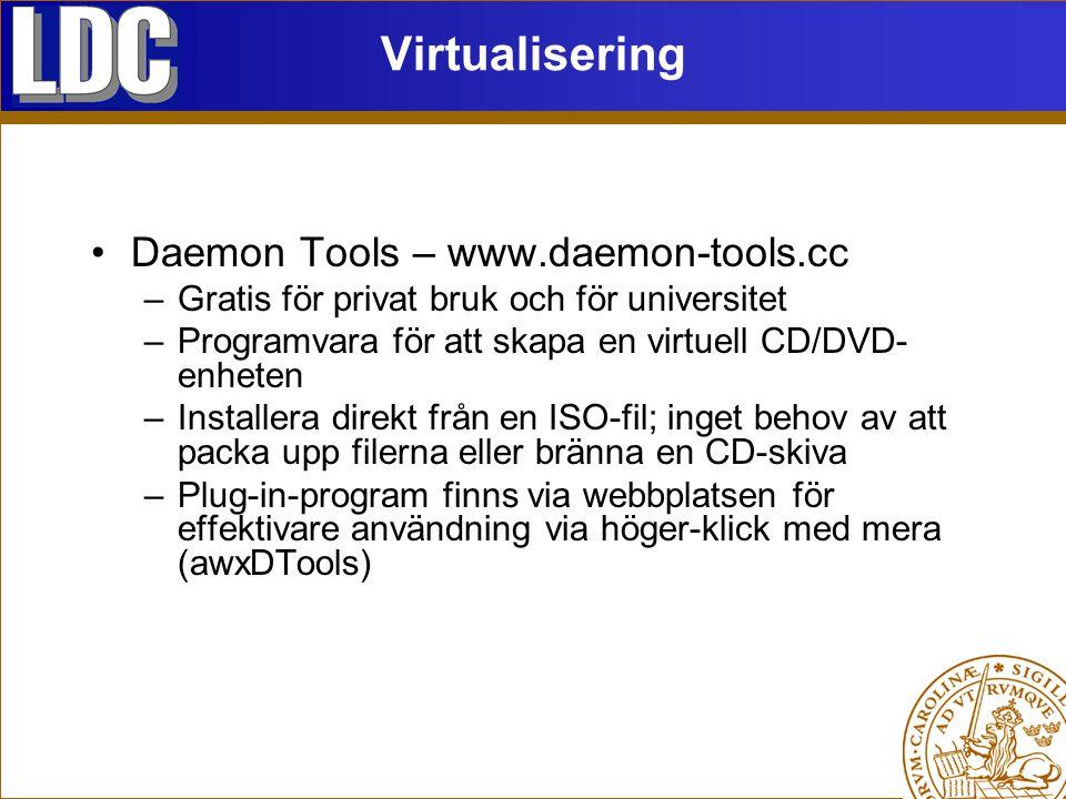 Virtualisering Daemon Tools – www.daemon-tools.cc –Gratis för privat bruk och för universitet –Programvara för att skapa en virtuell CD/DVD- enheten –Installera direkt från en ISO-fil; inget behov av att packa upp filerna eller bränna en CD-skiva –Plug-in-program finns via webbplatsen för effektivare användning via höger-klick med mera (awxDTools)
