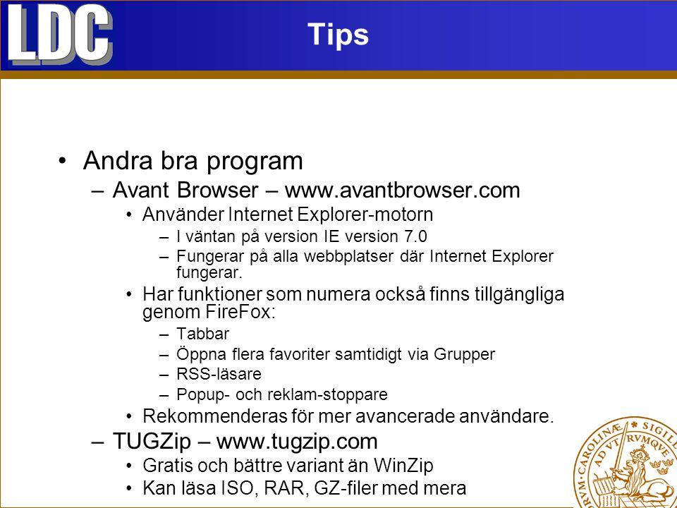 Tips Andra bra program –Avant Browser – www.avantbrowser.com Använder Internet Explorer-motorn –I väntan på version IE version 7.0 –Fungerar på alla webbplatser där Internet Explorer fungerar.