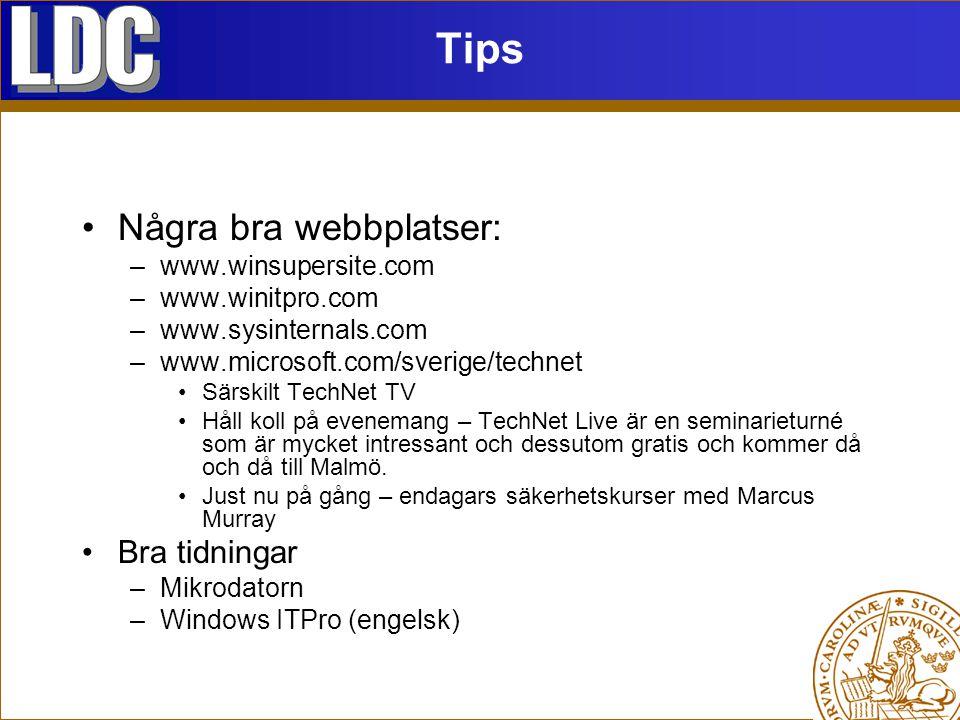 Tips Några bra webbplatser: –www.winsupersite.com –www.winitpro.com –www.sysinternals.com –www.microsoft.com/sverige/technet Särskilt TechNet TV Håll koll på evenemang – TechNet Live är en seminarieturné som är mycket intressant och dessutom gratis och kommer då och då till Malmö.