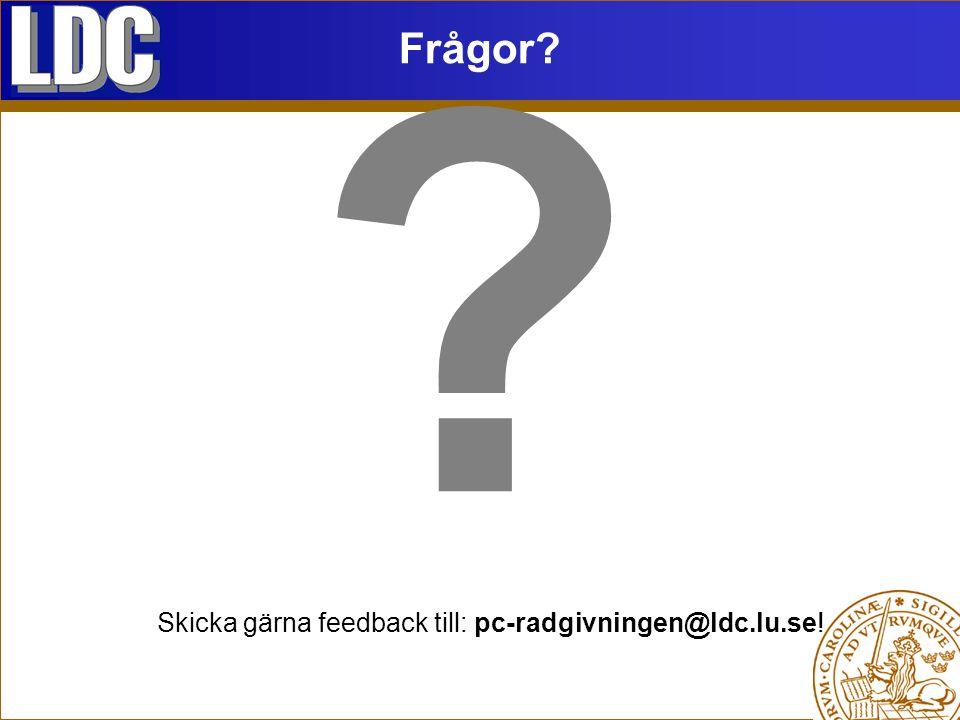 Frågor Skicka gärna feedback till: pc-radgivningen@ldc.lu.se!