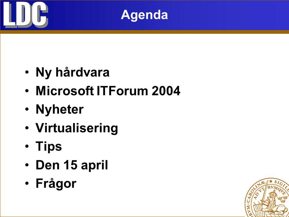 Agenda Ny hårdvara Microsoft ITForum 2004 Nyheter Virtualisering Tips Den 15 april Frågor