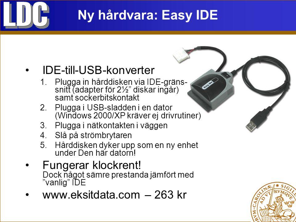 Ny hårdvara: Easy IDE IDE-till-USB-konverter 1.Plugga in hårddisken via IDE-gräns- snitt (adapter för 2½ diskar ingår) samt sockerbitskontakt 2.Plugga i USB-sladden i en dator (Windows 2000/XP kräver ej drivrutiner) 3.Plugga i nätkontakten i väggen 4.Slå på strömbrytaren 5.Hårddisken dyker upp som en ny enhet under Den här datorn.