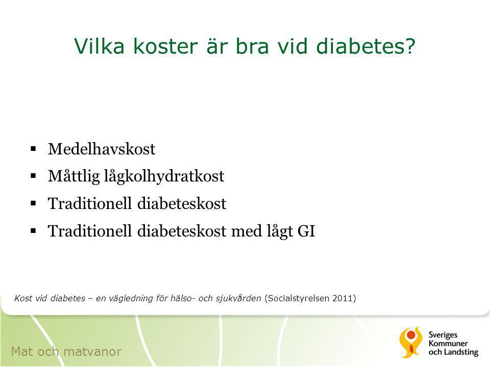 Vilka koster är bra vid diabetes?  Medelhavskost  Måttlig lågkolhydratkost  Traditionell diabeteskost  Traditionell diabeteskost med lågt GI Mat o