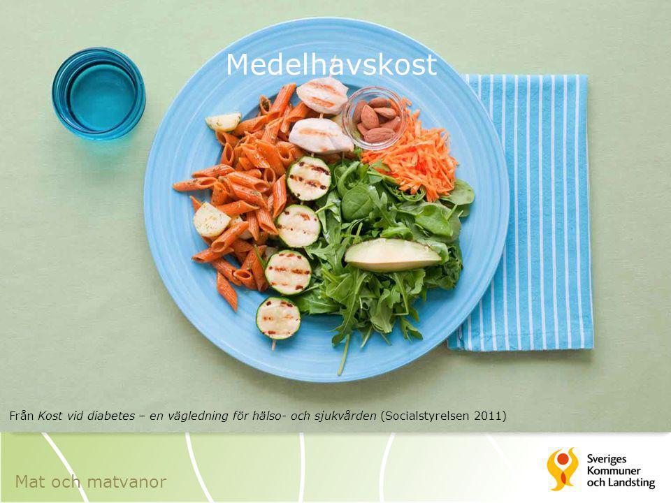 Medelhavskost Från Kost vid diabetes – en vägledning för hälso- och sjukvården (Socialstyrelsen 2011) Mat och matvanor