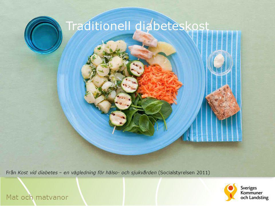 Traditionell diabeteskost Från Kost vid diabetes – en vägledning för hälso- och sjukvården (Socialstyrelsen 2011) Mat och matvanor