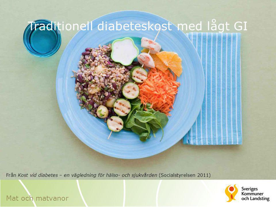 Traditionell diabeteskost med lågt GI Från Kost vid diabetes – en vägledning för hälso- och sjukvården (Socialstyrelsen 2011) Mat och matvanor