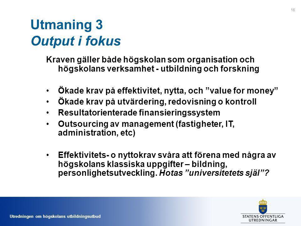 Utredningen om högskolans utbildningsutbud Utmaning 3 Output i fokus Kraven gäller både högskolan som organisation och högskolans verksamhet - utbildn