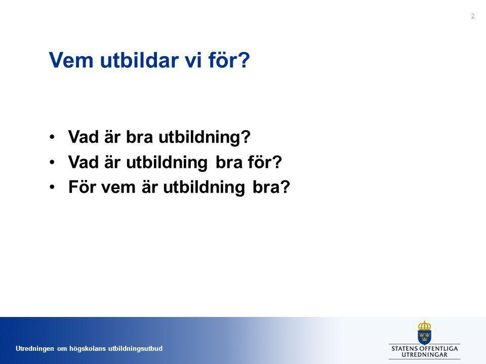 Utredningen om högskolans utbildningsutbud Sammantaget - den svenska högskolan 2014 Högskolan är mycket stor - den största statliga arbetsgivaren - o fortsatt växande Mer resurser än någonsin Mer efterfrågad än någonsin o har fortsatt högt förtroende men också Högre krav o fler utmaningar än någonsin.
