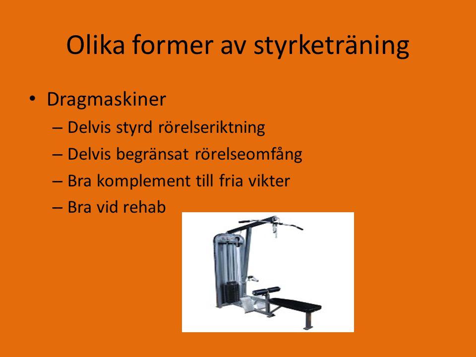 Olika former av styrketräning Dragmaskiner – Delvis styrd rörelseriktning – Delvis begränsat rörelseomfång – Bra komplement till fria vikter – Bra vid rehab