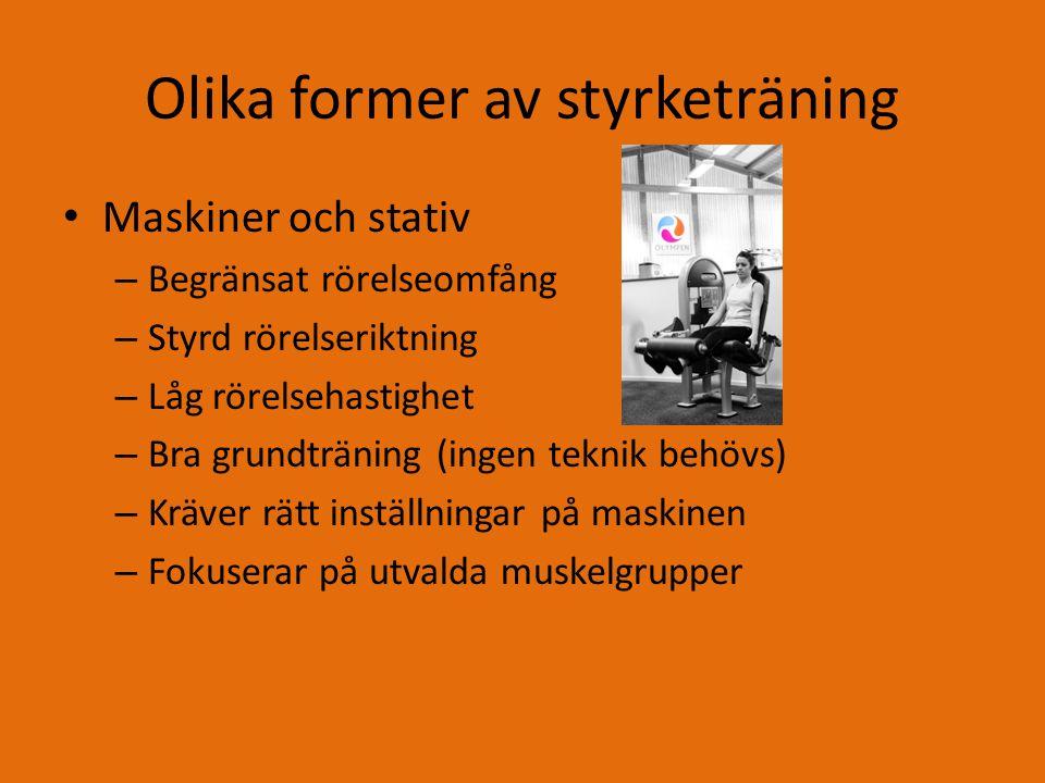 Olika former av styrketräning Maskiner och stativ – Begränsat rörelseomfång – Styrd rörelseriktning – Låg rörelsehastighet – Bra grundträning (ingen teknik behövs) – Kräver rätt inställningar på maskinen – Fokuserar på utvalda muskelgrupper