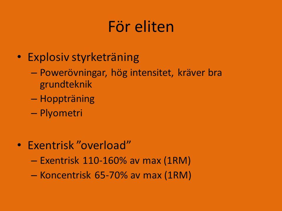 För eliten Explosiv styrketräning – Powerövningar, hög intensitet, kräver bra grundteknik – Hoppträning – Plyometri Exentrisk overload – Exentrisk 110-160% av max (1RM) – Koncentrisk 65-70% av max (1RM)