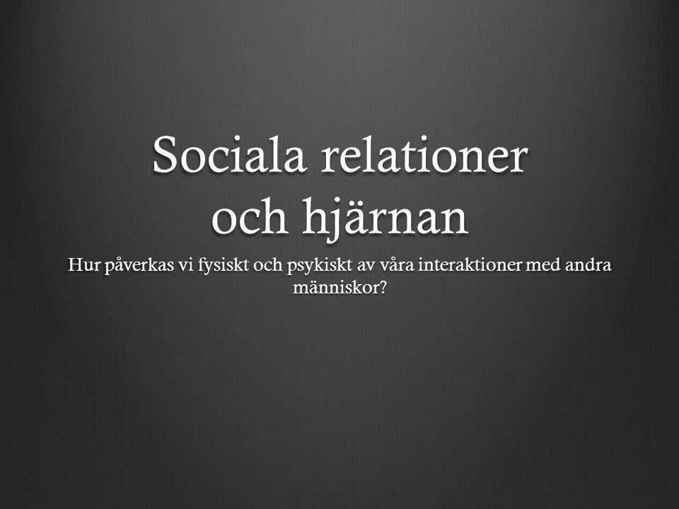 Sociala relationer och hjärnan Hur påverkas vi fysiskt och psykiskt av våra interaktioner med andra människor?