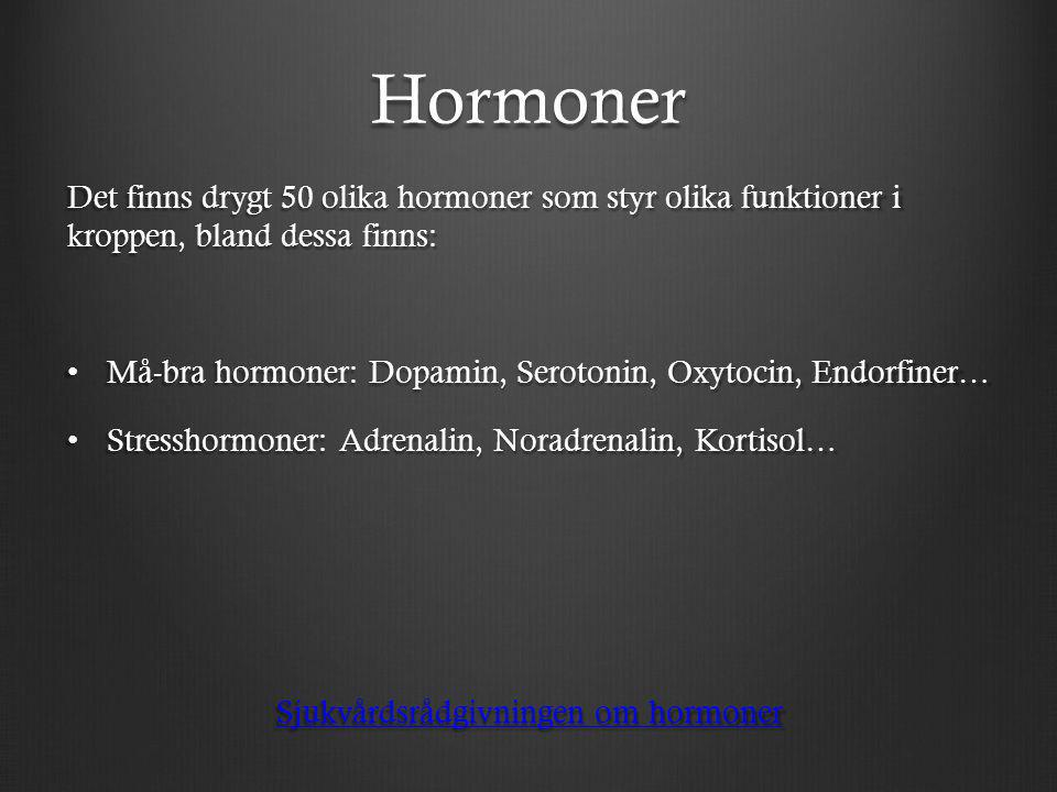 Hormoner Det finns drygt 50 olika hormoner som styr olika funktioner i kroppen, bland dessa finns: Må-bra hormoner: Dopamin, Serotonin, Oxytocin, Endo