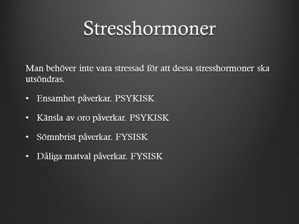 Bieffekter av hormoner Stresshormoner: Blodtryck och puls höjs, luftrören vidgas, mag- och tarmfunktion saktas ner, mindre salivproduktion, tunnelseende mm.