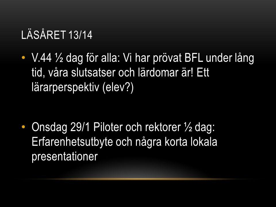 LÄSÅRET 13/14 V.44 ½ dag för alla: Vi har prövat BFL under lång tid, våra slutsatser och lärdomar är! Ett lärarperspektiv (elev?) Onsdag 29/1 Piloter