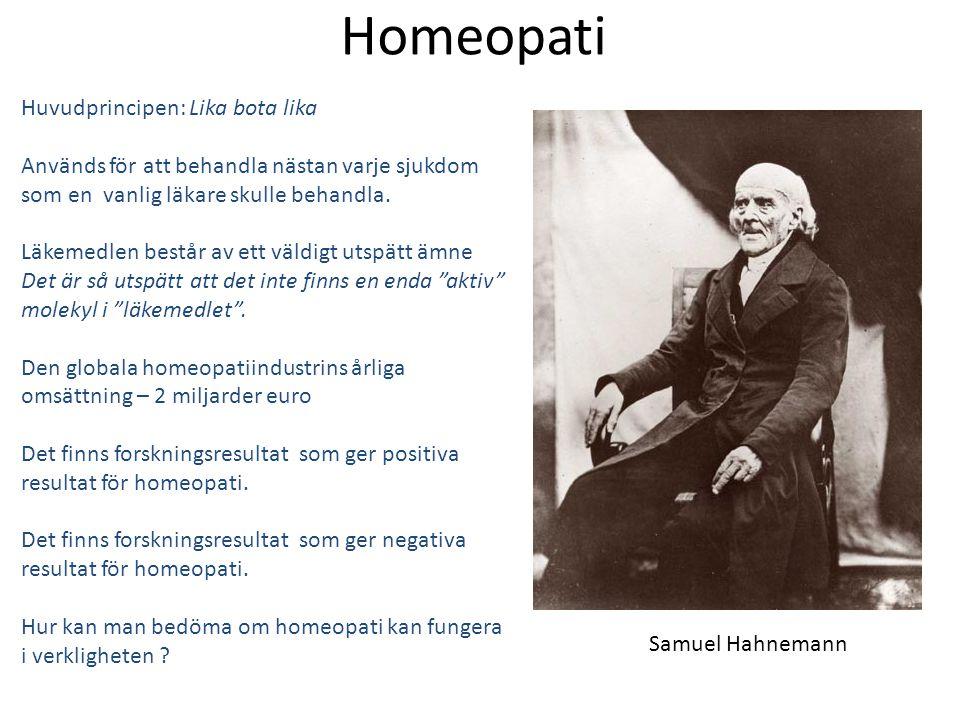 Homeopati Huvudprincipen: Lika bota lika Används för att behandla nästan varje sjukdom som en vanlig läkare skulle behandla. Läkemedlen består av ett