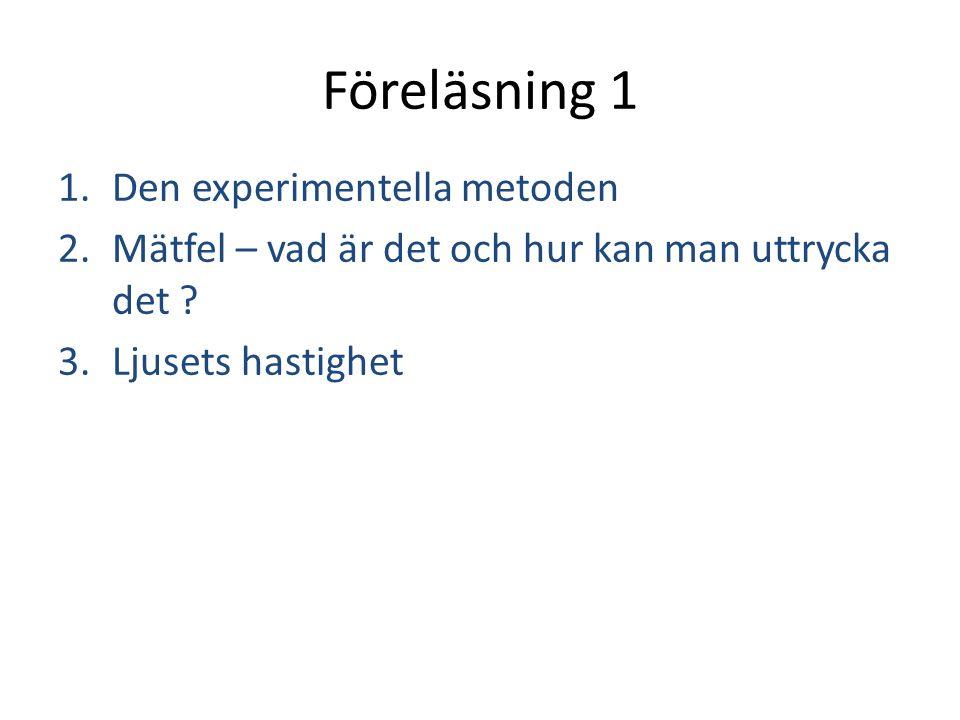 1.Den experimentella metoden 2.Mätfel – vad är det och hur kan man uttrycka det ? 3.Ljusets hastighet