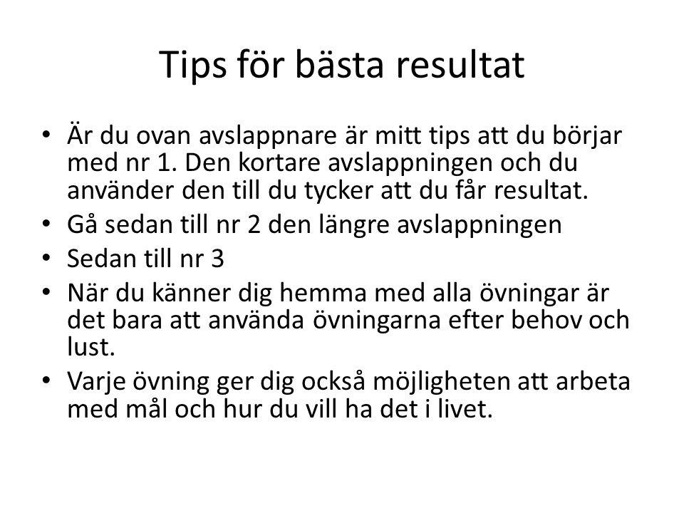 Tips för bästa resultat Är du ovan avslappnare är mitt tips att du börjar med nr 1. Den kortare avslappningen och du använder den till du tycker att d
