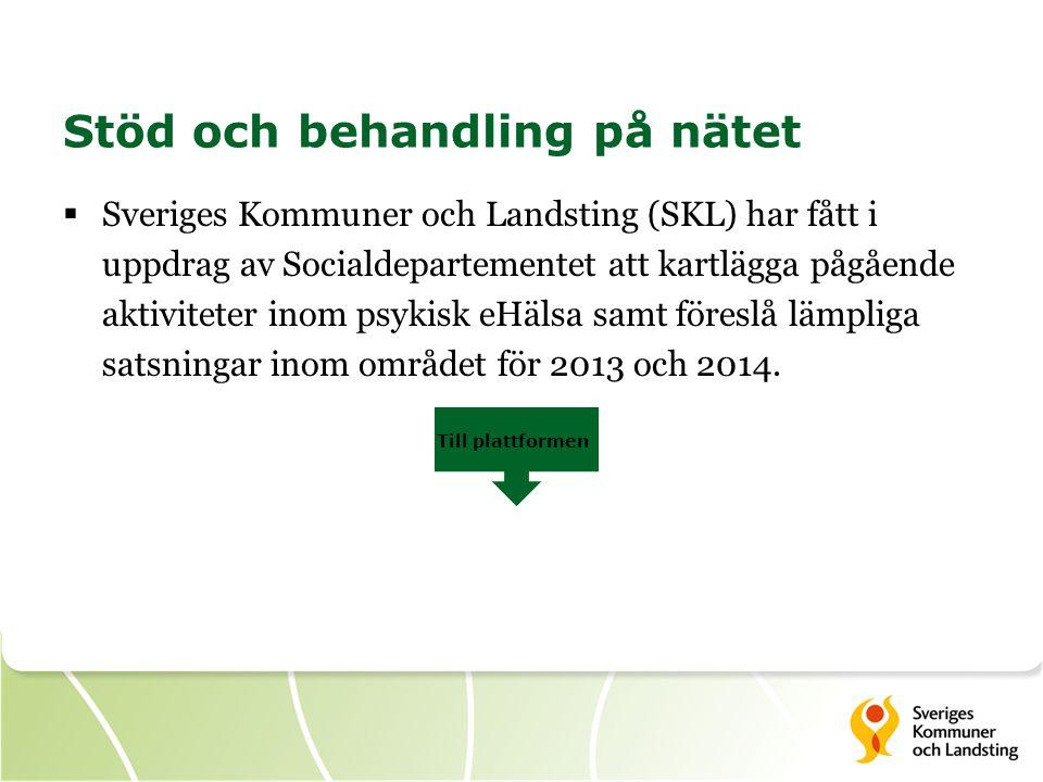 Stöd och behandling på nätet  Sveriges Kommuner och Landsting (SKL) har fått i uppdrag av Socialdepartementet att kartlägga pågående aktiviteter inom psykisk eHälsa samt föreslå lämpliga satsningar inom området för 2013 och 2014.