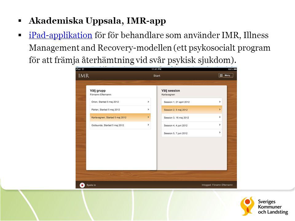  Akademiska Uppsala, IMR-app  iPad-applikation för för behandlare som använder IMR, Illness Management and Recovery-modellen (ett psykosocialt program för att främja återhämtning vid svår psykisk sjukdom).