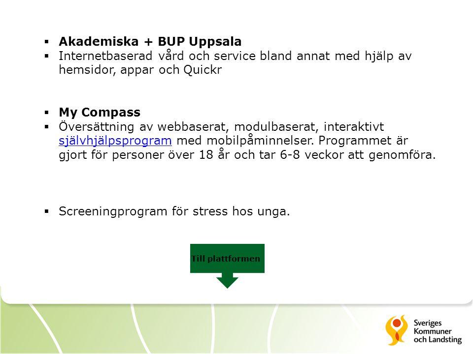  Akademiska + BUP Uppsala  Internetbaserad vård och service bland annat med hjälp av hemsidor, appar och Quickr  My Compass  Översättning av webbaserat, modulbaserat, interaktivt självhjälpsprogram med mobilpåminnelser.