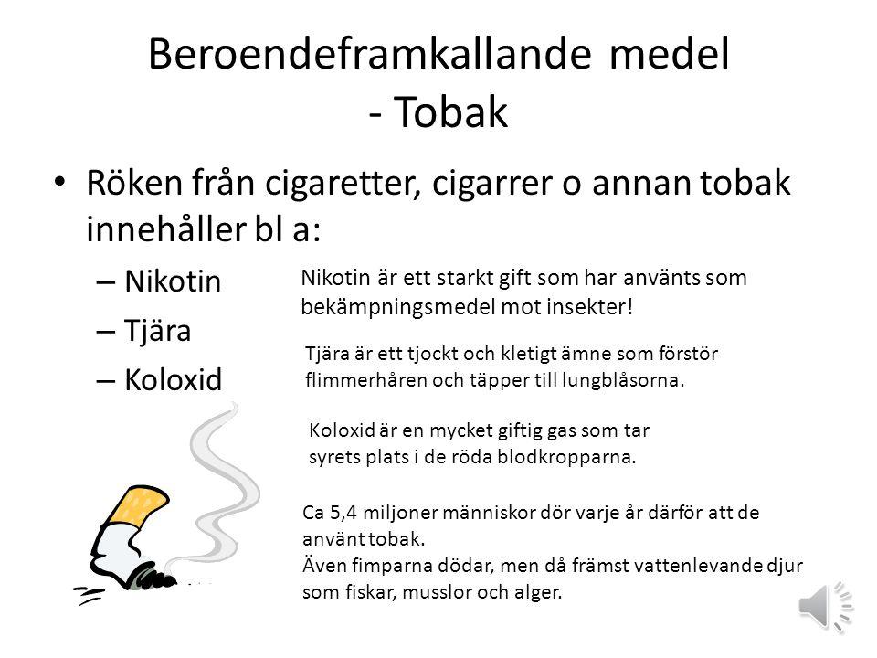 Beroendeframkallande medel - Tobak Röken från cigaretter, cigarrer o annan tobak innehåller bl a: – Nikotin – Tjära – Koloxid Nikotin är ett starkt gift som har använts som bekämpningsmedel mot insekter.