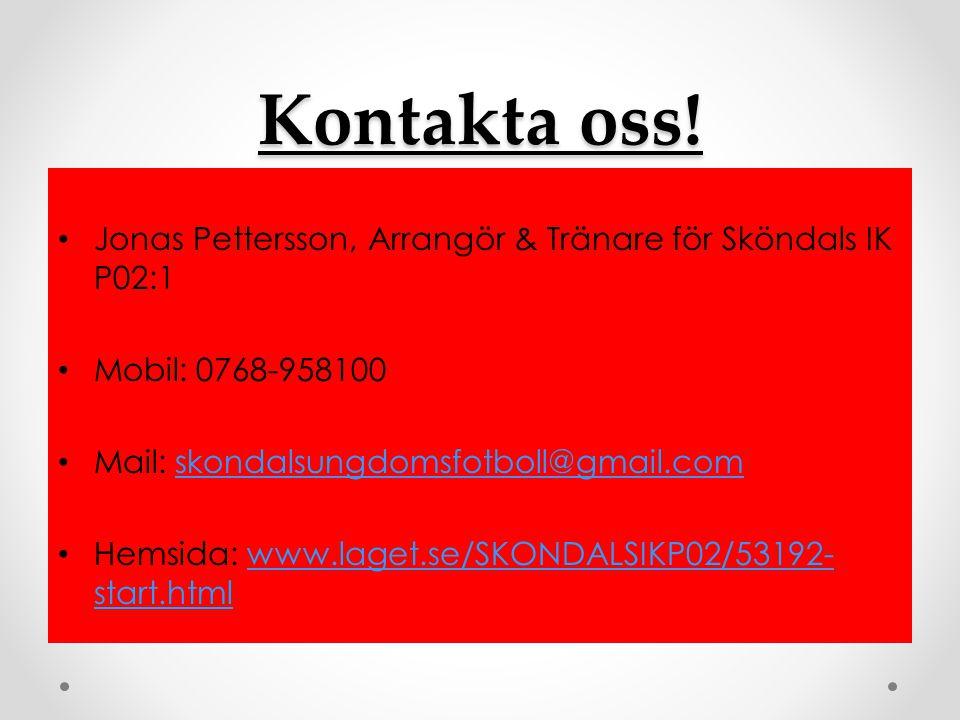 Kontakta oss! Jonas Pettersson, Arrangör & Tränare för Sköndals IK P02:1 Mobil: 0768-958100 Mail: skondalsungdomsfotboll@gmail.comskondalsungdomsfotbo