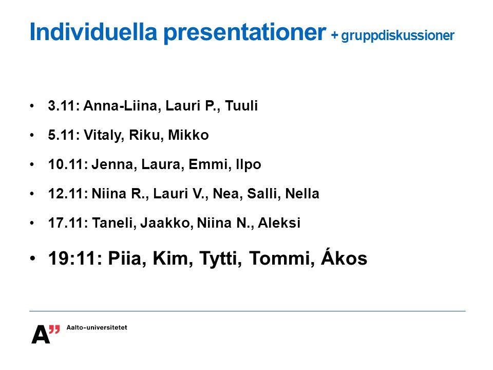 Individuella presentationer + gruppdiskussioner 3.11: Anna-Liina, Lauri P., Tuuli 5.11: Vitaly, Riku, Mikko 10.11: Jenna, Laura, Emmi, Ilpo 12.11: Niina R., Lauri V., Nea, Salli, Nella 17.11: Taneli, Jaakko, Niina N., Aleksi 19:11: Piia, Kim, Tytti, Tommi, Ákos
