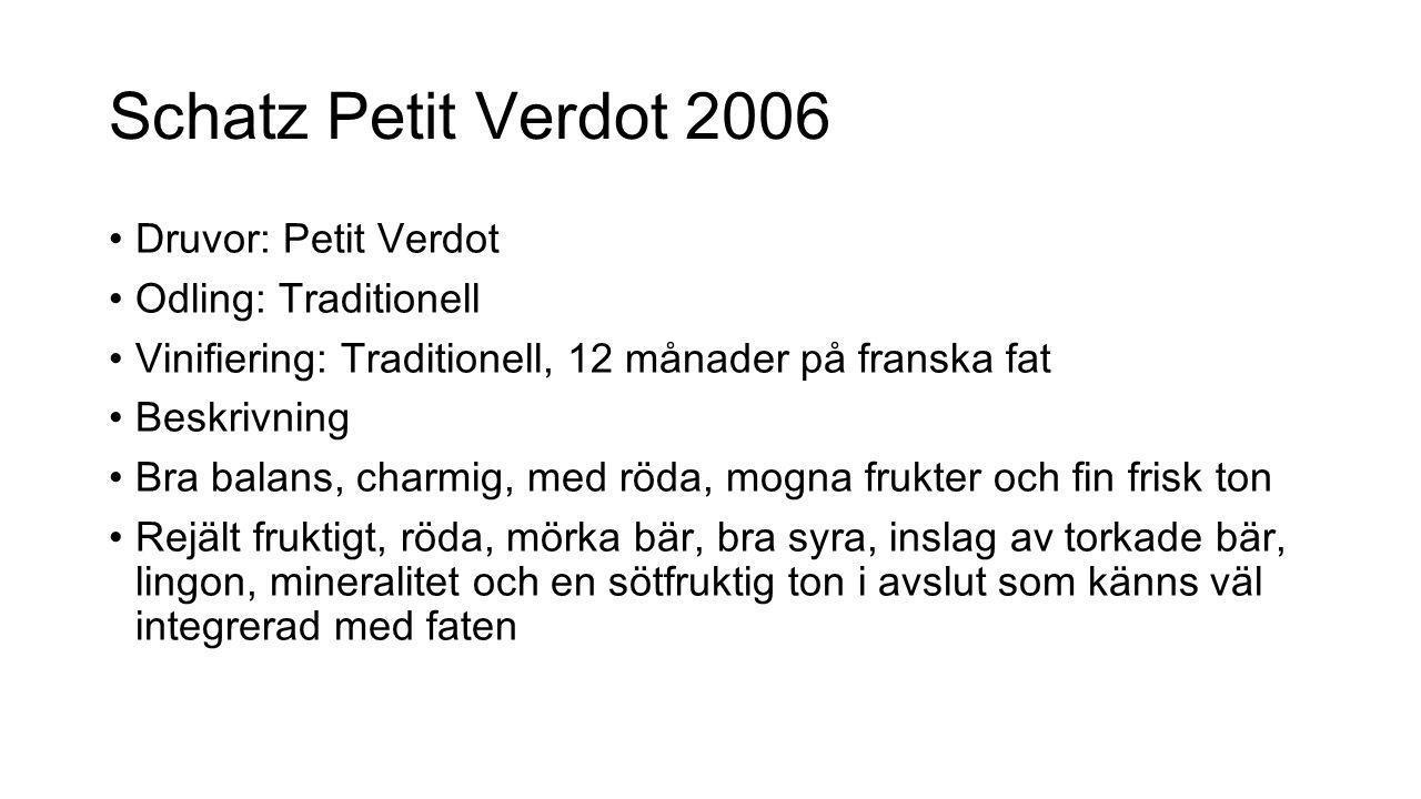 Schatz Petit Verdot 2006 Druvor: Petit Verdot Odling: Traditionell Vinifiering: Traditionell, 12 månader på franska fat Beskrivning Bra balans, charmi