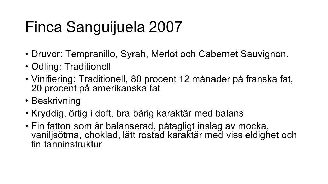 Finca Sanguijuela 2007 Druvor: Tempranillo, Syrah, Merlot och Cabernet Sauvignon. Odling: Traditionell Vinifiering: Traditionell, 80 procent 12 månade