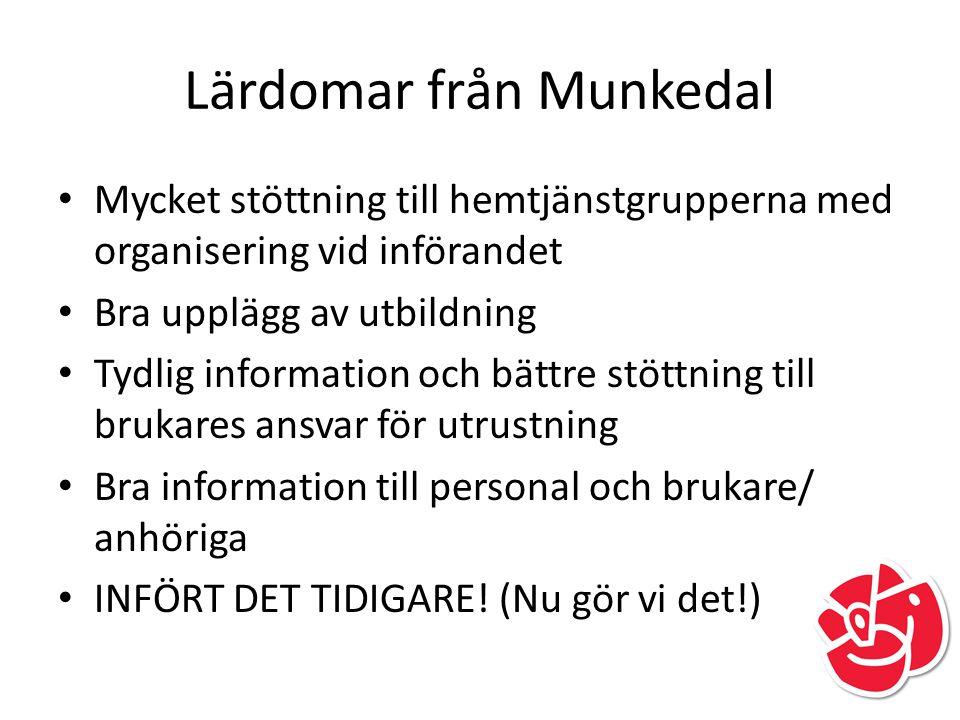 Lärdomar från Munkedal Mycket stöttning till hemtjänstgrupperna med organisering vid införandet Bra upplägg av utbildning Tydlig information och bättr