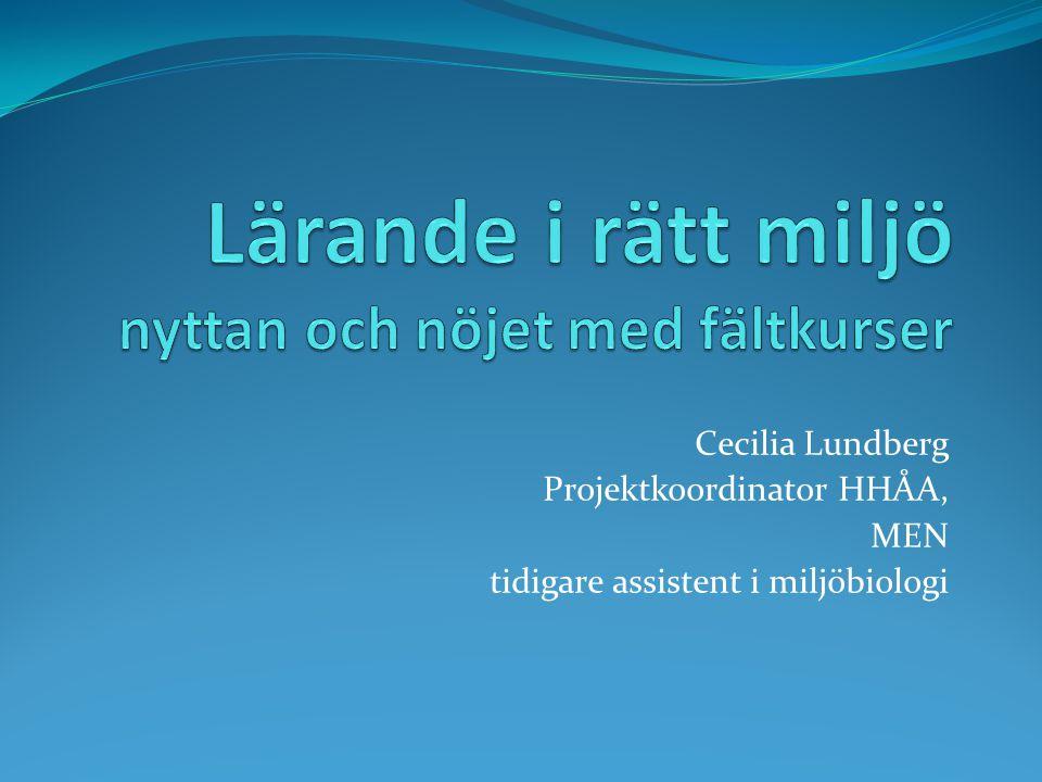 Cecilia Lundberg Projektkoordinator HHÅA, MEN tidigare assistent i miljöbiologi
