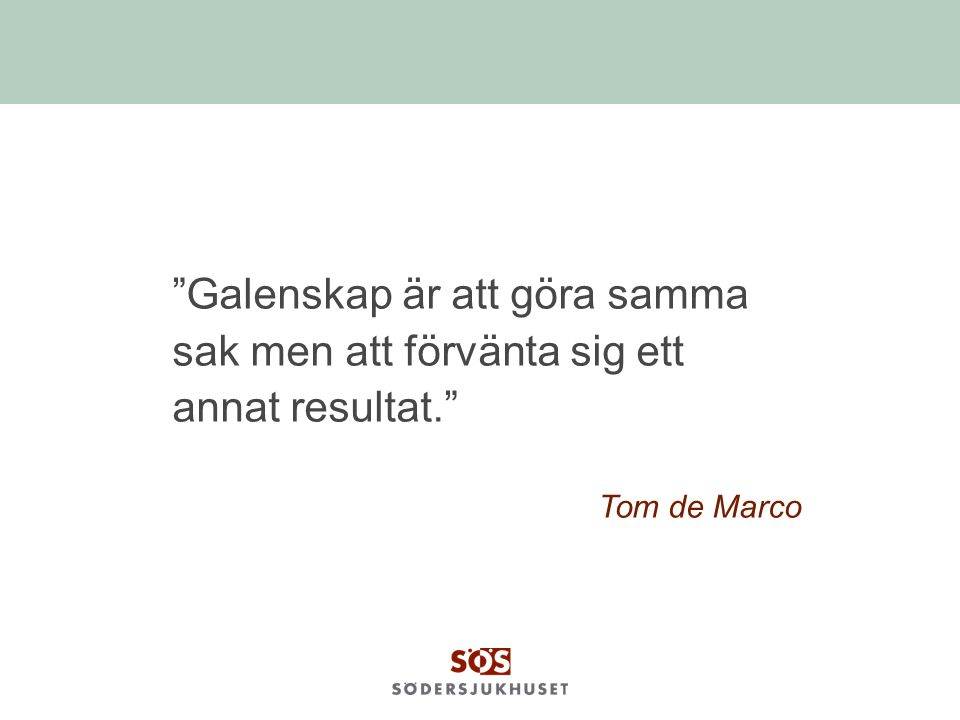 """""""Galenskap är att göra samma sak men att förvänta sig ett annat resultat."""" Tom de Marco"""