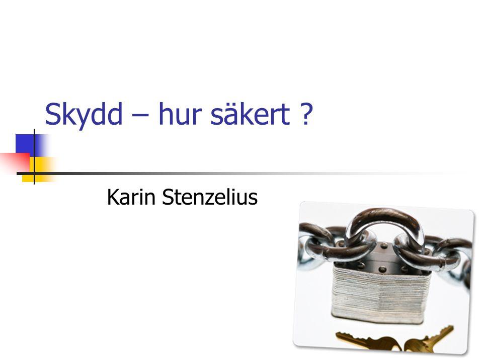 Skydd – hur säkert Karin Stenzelius