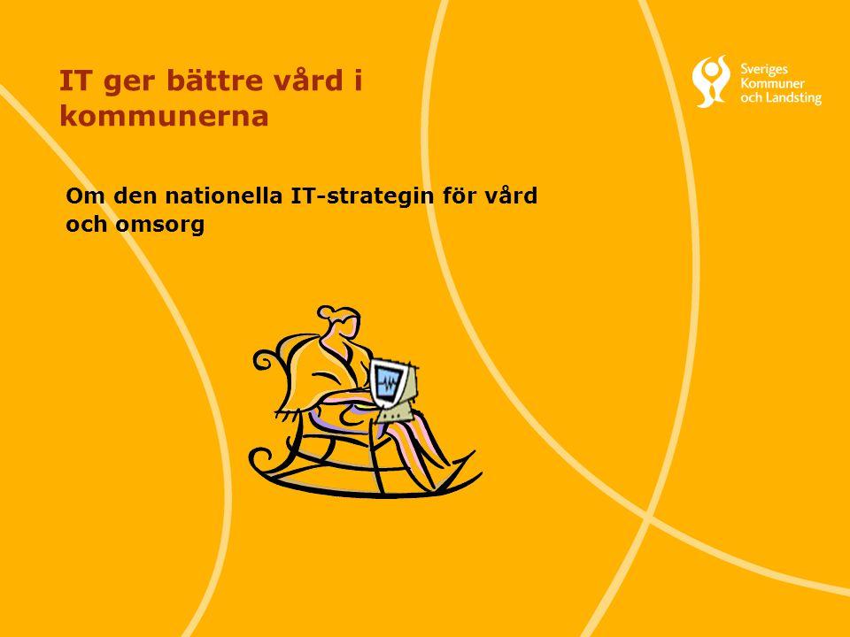 1 Svenska Kommunförbundet och Landstingsförbundet i samverkan IT ger bättre vård i kommunerna Om den nationella IT-strategin för vård och omsorg