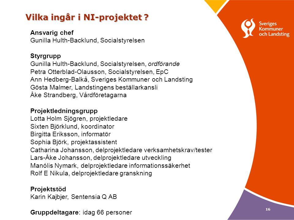 16 Vilka ingår i NI-projektet ? Ansvarig chef Gunilla Hulth-Backlund, Socialstyrelsen Styrgrupp Gunilla Hulth-Backlund, Socialstyrelsen, ordförande Pe