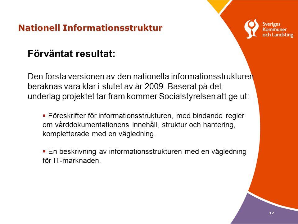 17 Nationell Informationsstruktur Förväntat resultat: Den första versionen av den nationella informationsstrukturen beräknas vara klar i slutet av år