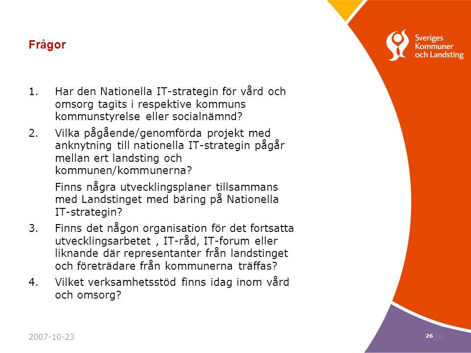 26 Frågor 1.Har den Nationella IT-strategin för vård och omsorg tagits i respektive kommuns kommunstyrelse eller socialnämnd? 2.Vilka pågående/genomfö