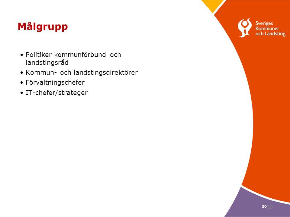 30 Målgrupp Politiker kommunförbund och landstingsråd Kommun- och landstingsdirektörer Förvaltningschefer IT-chefer/strateger 30
