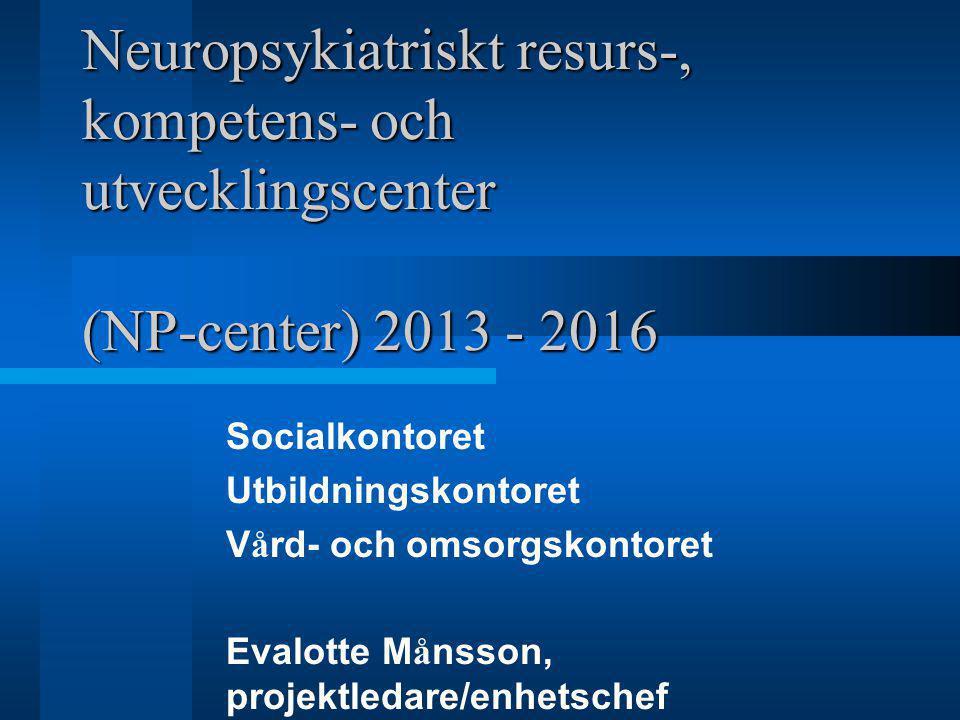 Neuropsykiatriskt resurs-, kompetens- och utvecklingscenter (NP-center) 2013 - 2016 Socialkontoret Utbildningskontoret V å rd- och omsorgskontoret Eva
