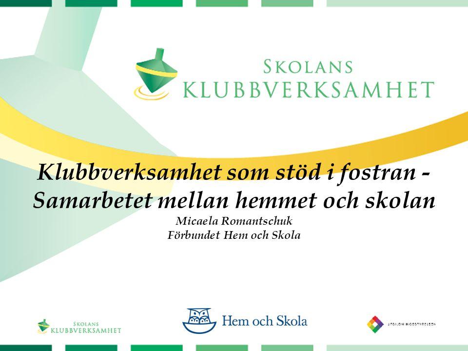 Klubbverksamhet som stöd i fostran - Samarbetet mellan hemmet och skolan Micaela Romantschuk Förbundet Hem och Skola