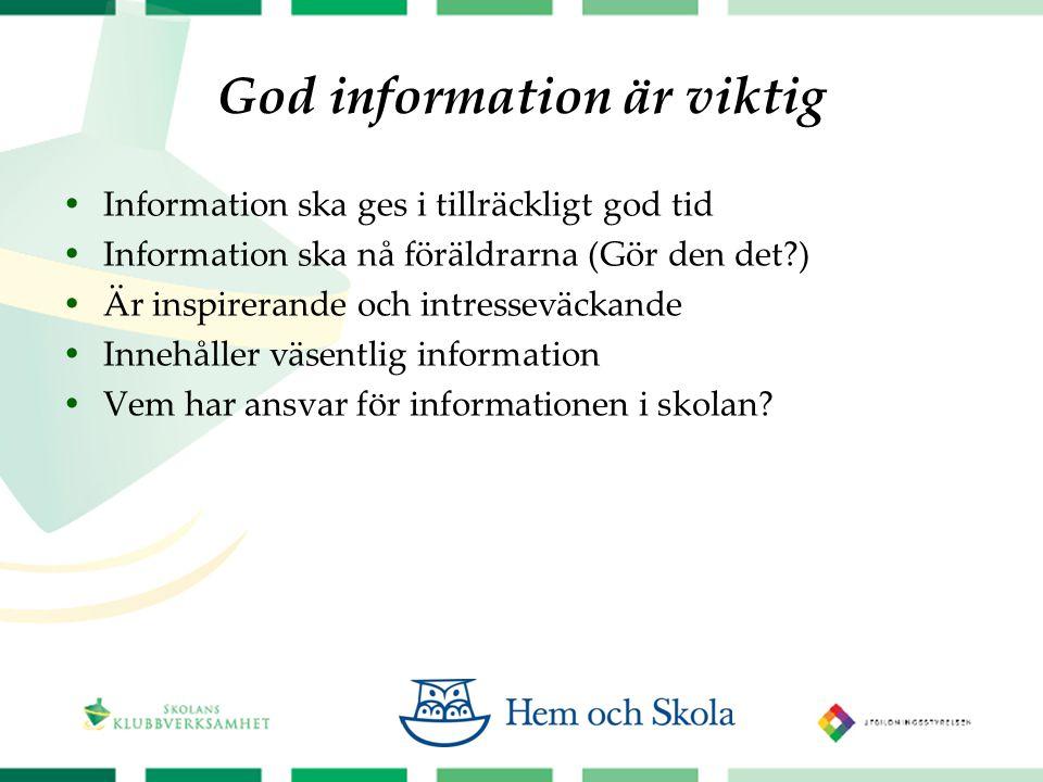 God information är viktig  Information ska ges i tillräckligt god tid  Information ska nå föräldrarna (Gör den det?)  Är inspirerande och intresseväckande  Innehåller väsentlig information  Vem har ansvar för informationen i skolan?