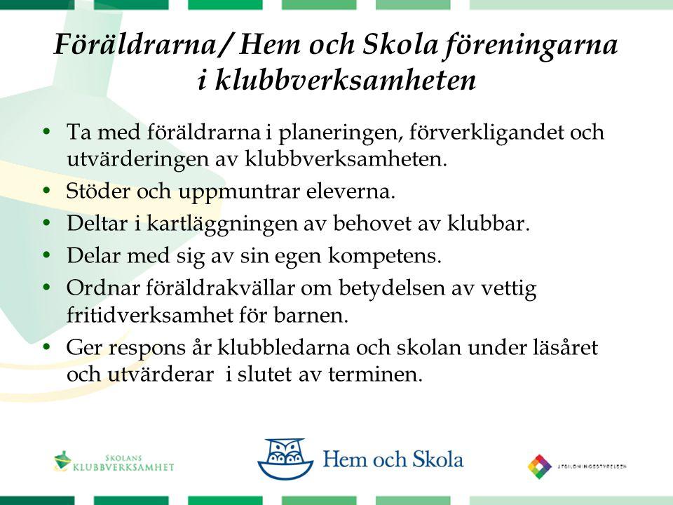 Föräldrarna / Hem och Skola föreningarna i klubbverksamheten  Ta med föräldrarna i planeringen, förverkligandet och utvärderingen av klubbverksamheten.