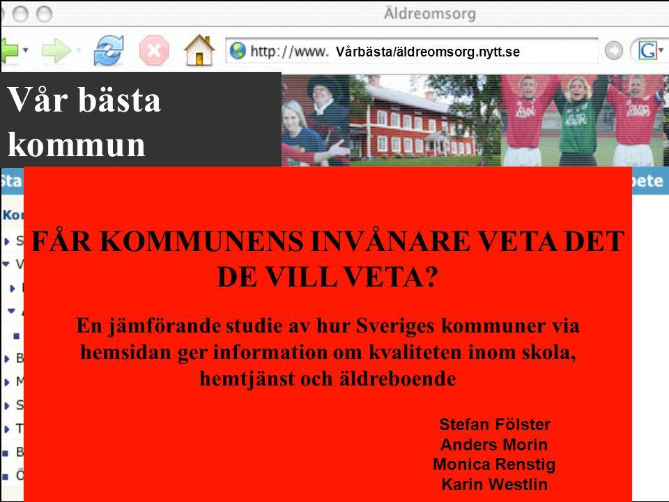 Vår bästa kommun Vårbästa/äldreomsorg.nytt.se FÅR KOMMUNENS INVÅNARE VETA DET DE VILL VETA? En jämförande studie av hur Sveriges kommuner via hemsidan